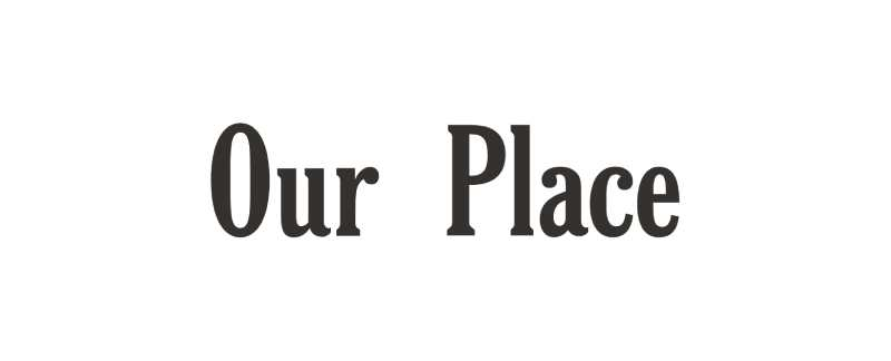 About Our Place